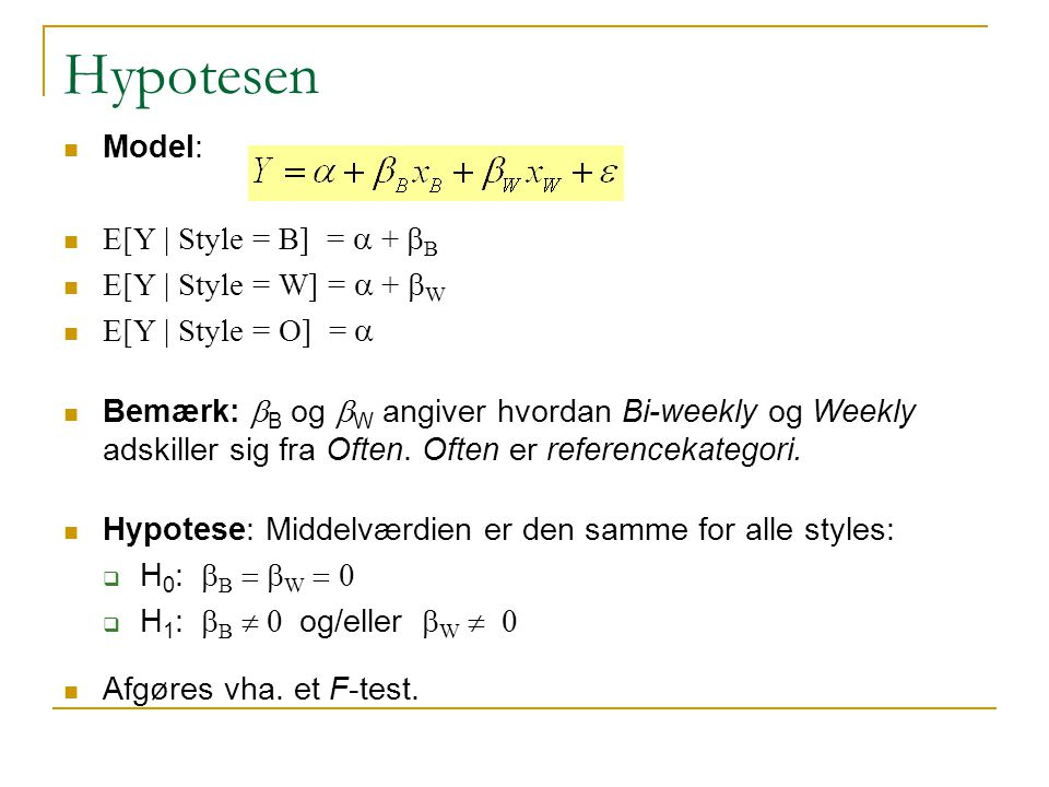 Hypotesen Model: E[Y | Style = B] = a + bB E[Y | Style = W] = a + bW